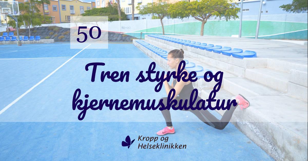 Tren styrke og kjernemuskulatur - Kropp og Helseklinikken, Gjøvik